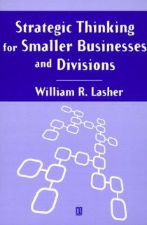 Strategic Thinking for Smaller Businesses and Divisions William Lasher 9780631208396 Books