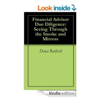 Financial Advisor Due Diligence Seeing Through the Smoke and Mirrors   Kindle edition by Dana Barfield. Business & Money Kindle eBooks @ .