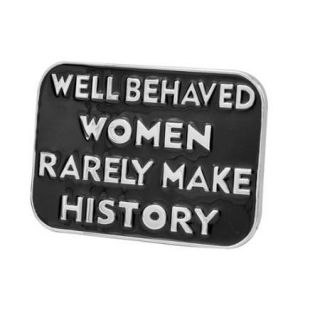 Buckle Rage Well Behaved Women Rarely Make History Belt Buckle , BLACK, 174 BLK