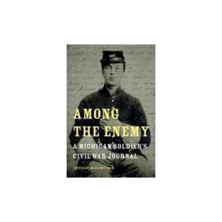 Among the Enemy A Michigan Soldier's Civil War Journal